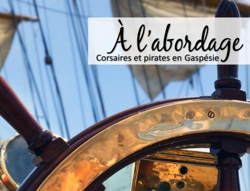 À l'abordage, corsaires et pirates en Gaspésie