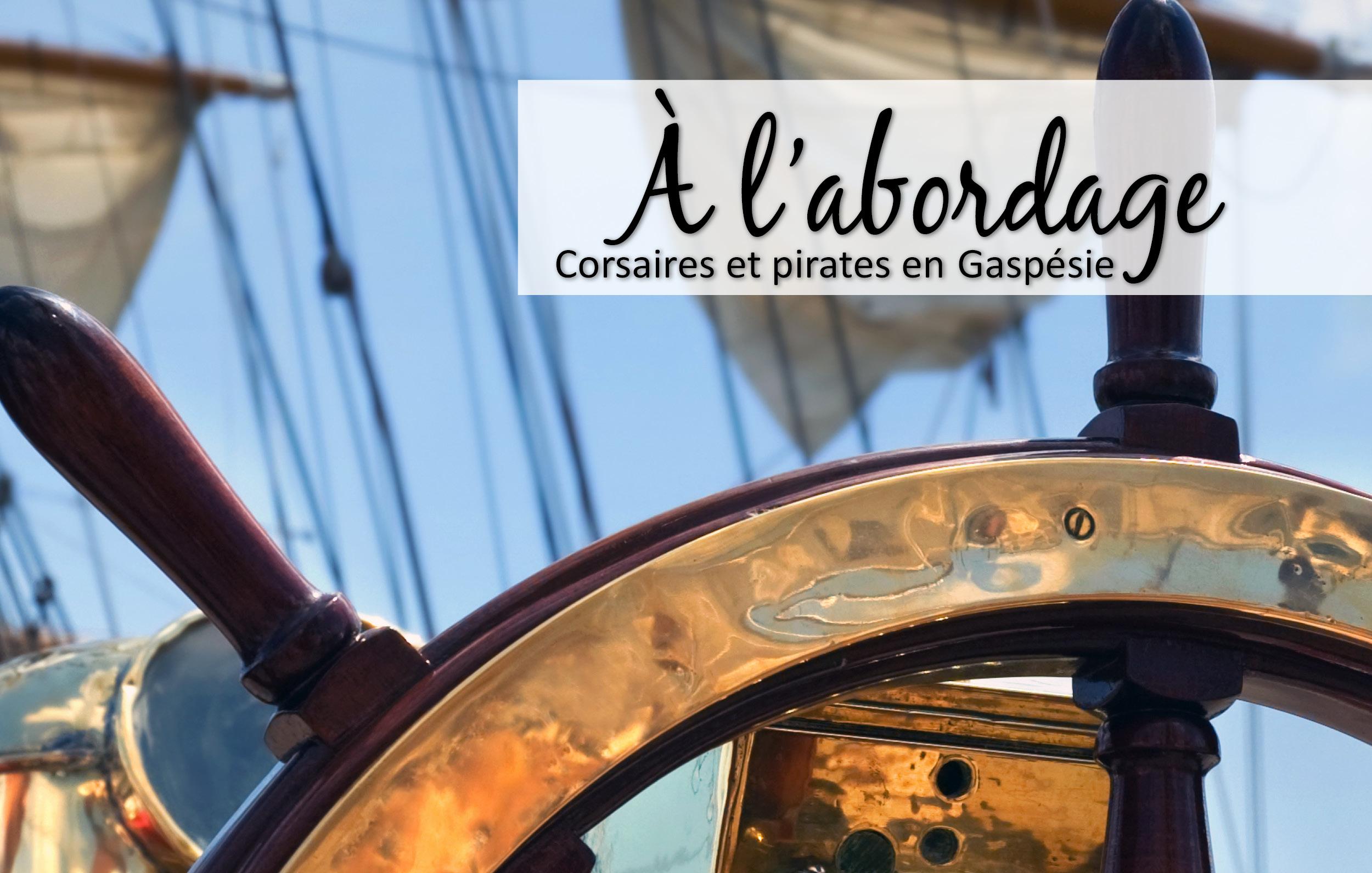 Exposition À l'arbordage, corsaires et pirates en Gaspésie